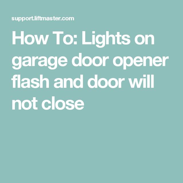 How To Lights On Garage Door Opener Flash And Door Will Not Close Garage Doors Garage Door Opener Door Opener