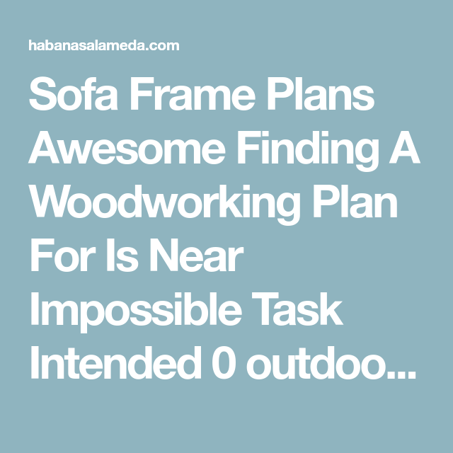 Sofa Frame Plans Awesome Finding A Woodworking Plan For Is ...