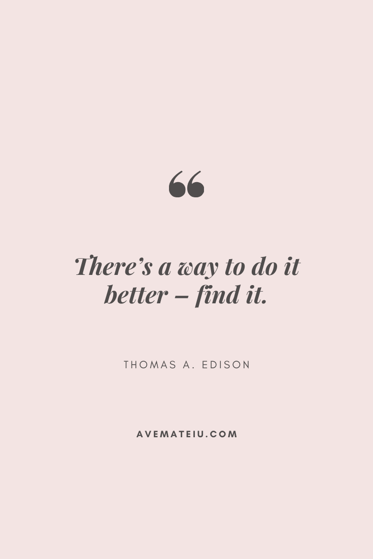 There S A Way To Do It Better Find It Thomas A Edison Motivational Quote Of The Day September 29 2019 Ave Mateiu In 2021 September Quotes Leadership Quotes Positive Quotes