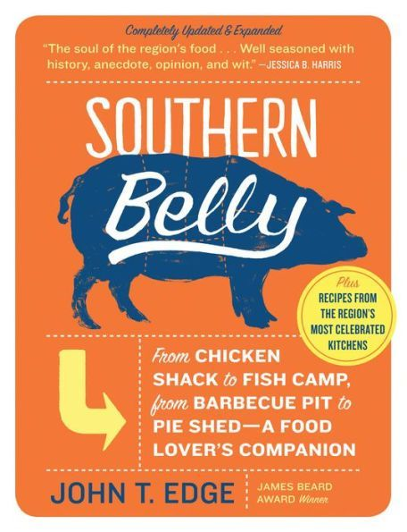 Southern Belly: The Ultimate Food Lover's Companion to the South