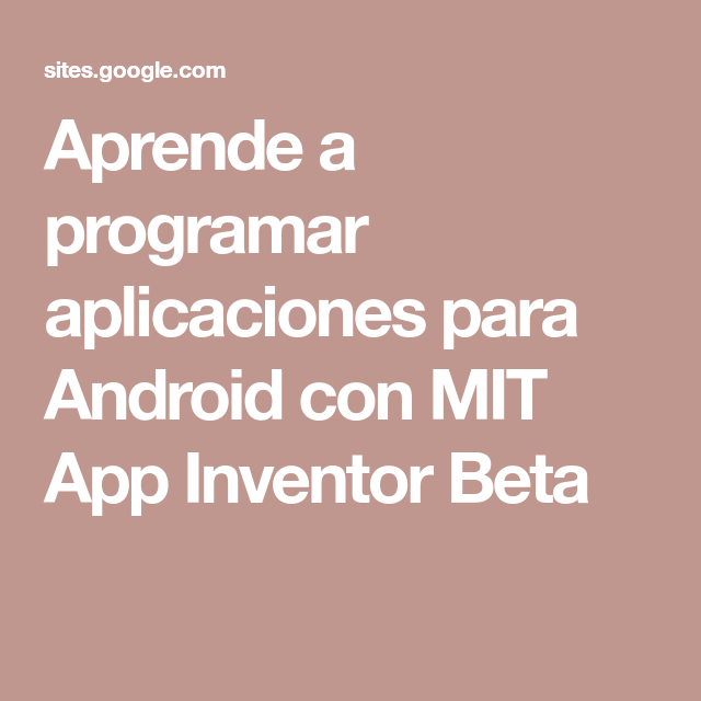 Aprende A Programar Aplicaciones Para Android Con Mit App Inventor Beta Inventores Beta Android