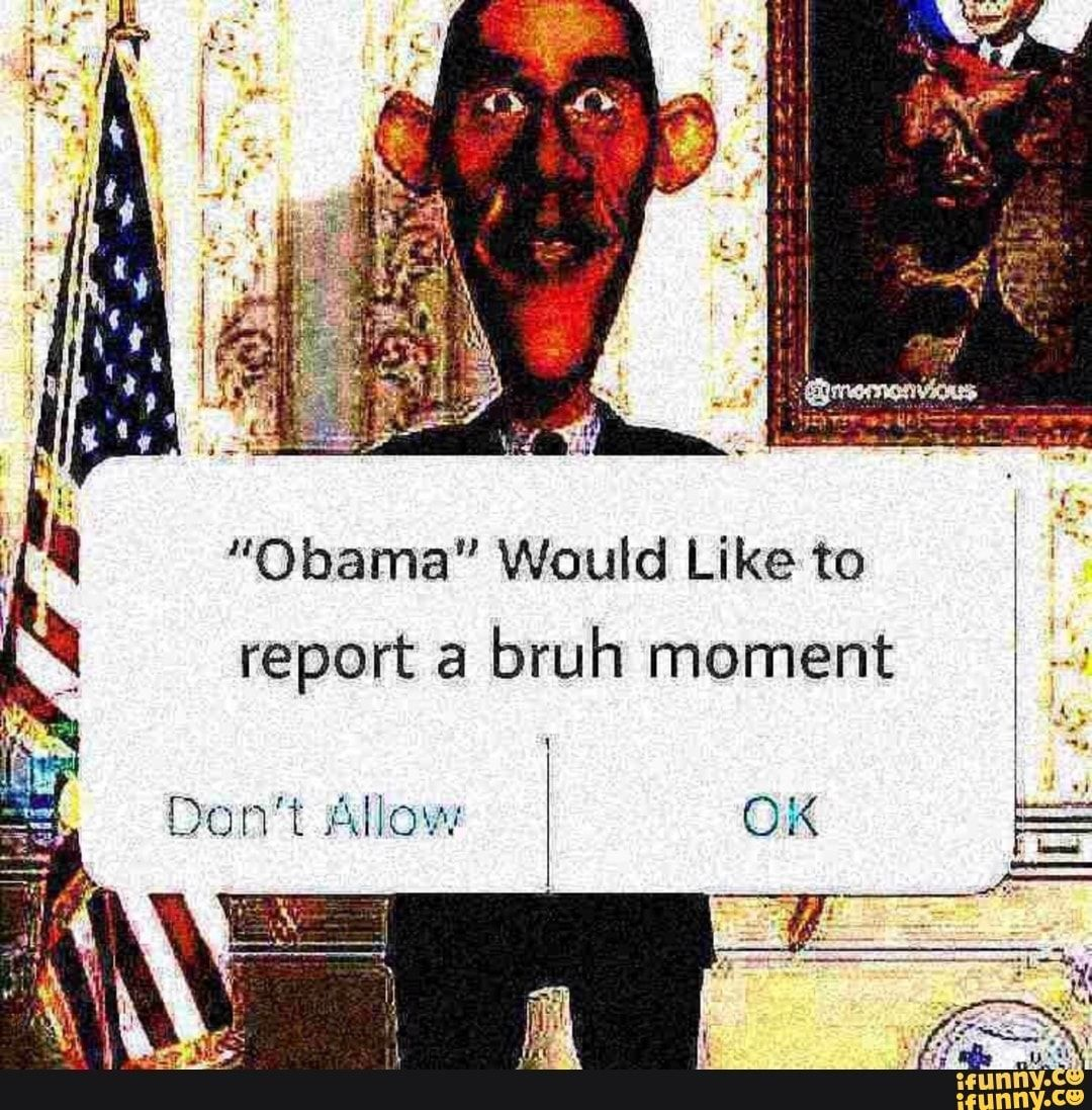 """""""Obama"""" Would Like To Report A Bruh Moment A ."""