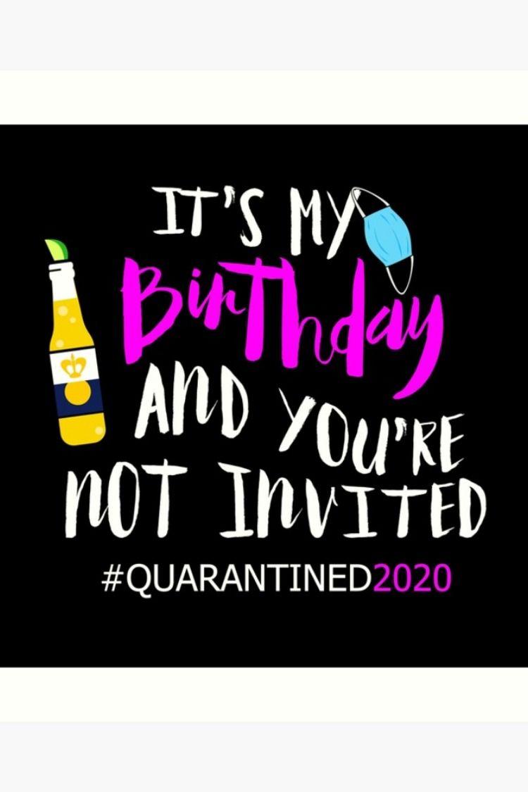 Happy Quarantined Birthday 2021 Birthday Quotes For Me Birthday Quotes Funny Birthday Wishes Funny