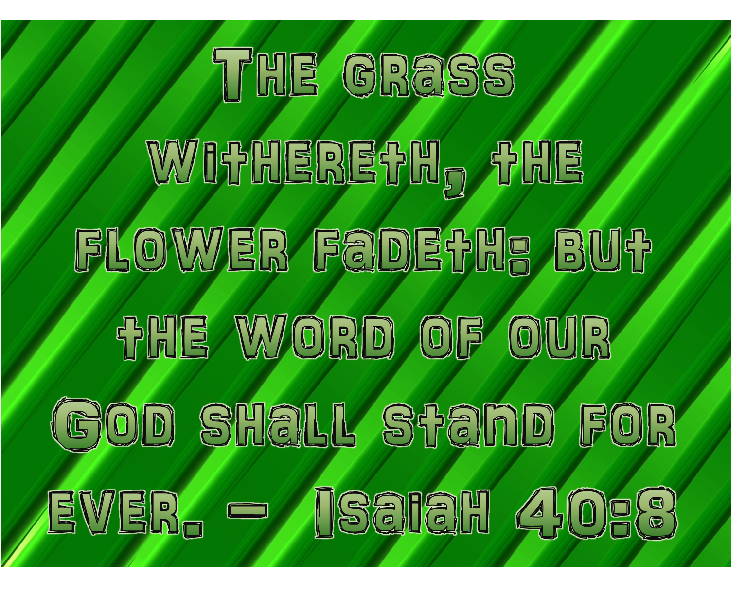 Isaiah 40 8 Kjv The Grass Withereth The Flower Fadeth