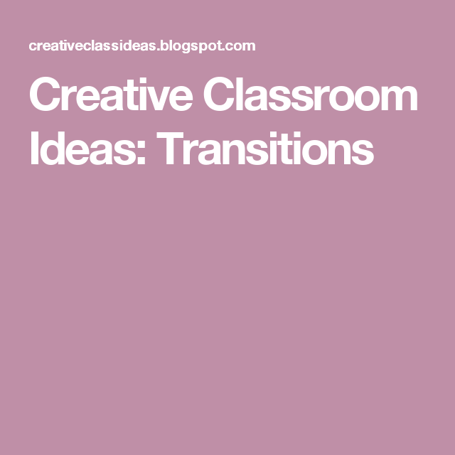 Creative Classroom Ideas: Transitions