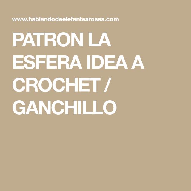 PATRON LA ESFERA IDEA A CROCHET / GANCHILLO | amugurrumi | Pinterest