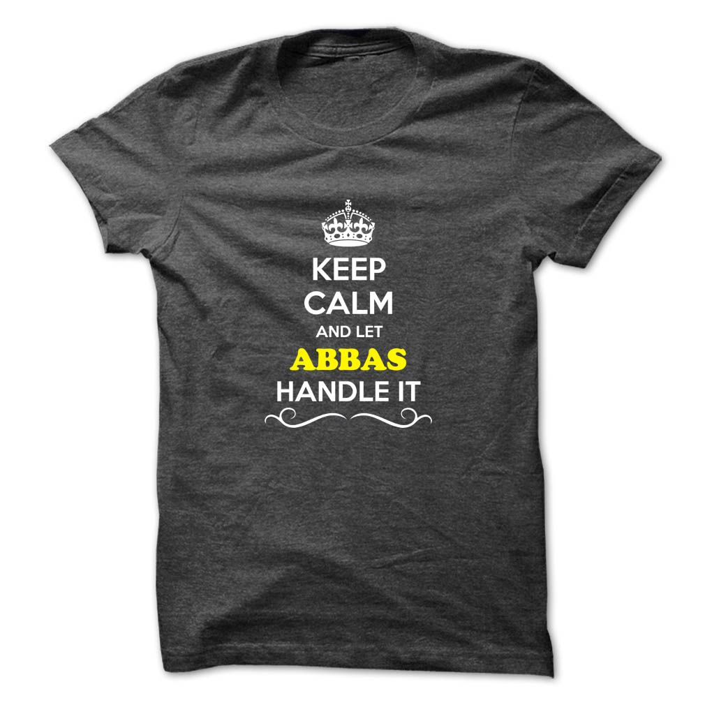 (Tshirt Best Choose) Keep Calm and Let ABBAS Handle it Discount Today Hoodies, Funny Tee Shirts