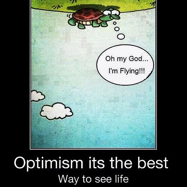 Optimism. It's the best way to see life.
