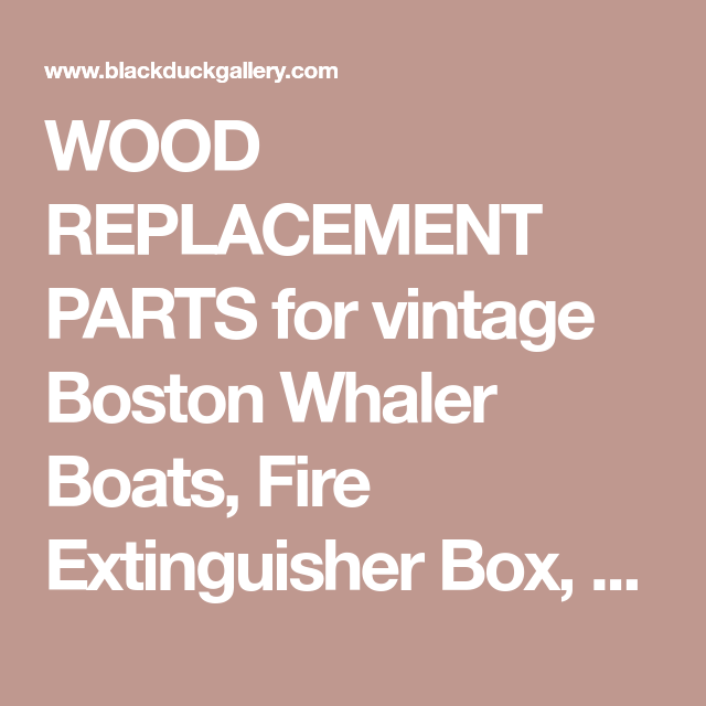 Wood Replacement Parts For Vintage Boston Whaler Boats Fire Extinguisher Box Cooler Cleats Rod Racks Bow Locker C Boston Whaler Boats Boston Whaler Whalers