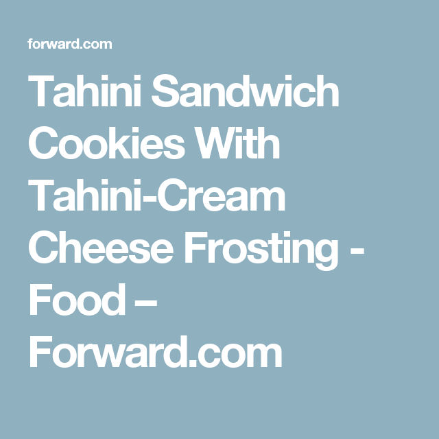 Tahini Sandwich Cookies With Tahini-Cream Cheese Frosting - Food – Forward.com