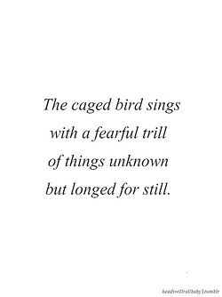 Maya Angelou I Know Why The Caged Bird Sings The Caged Bird Sings Bird Quotes Maya Angelou