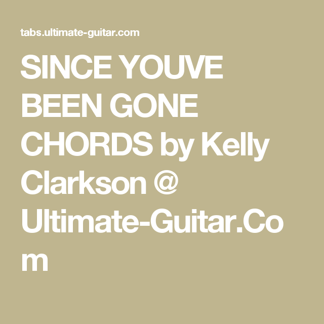 Since Youve Been Gone Chords By Kelly Clarkson Ultimate Guitar