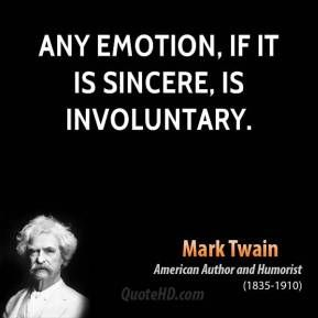 Any Emotion If It Is Sincere Is Involuntary Mark Twain Quotes