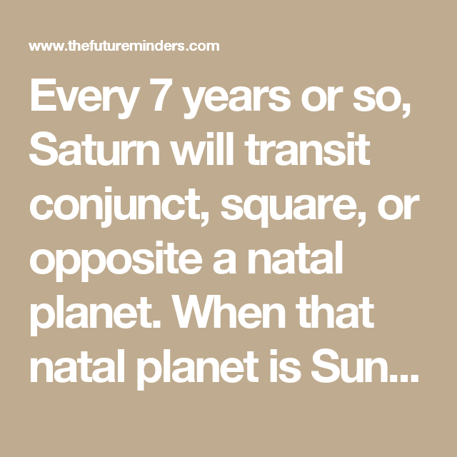 Every 7 Years Or So Saturn Will Transit Conjunct Square Or Opposite A Natal Planet When That Natal Planet Is Astrology Chart Love Horoscope Saturn Transit