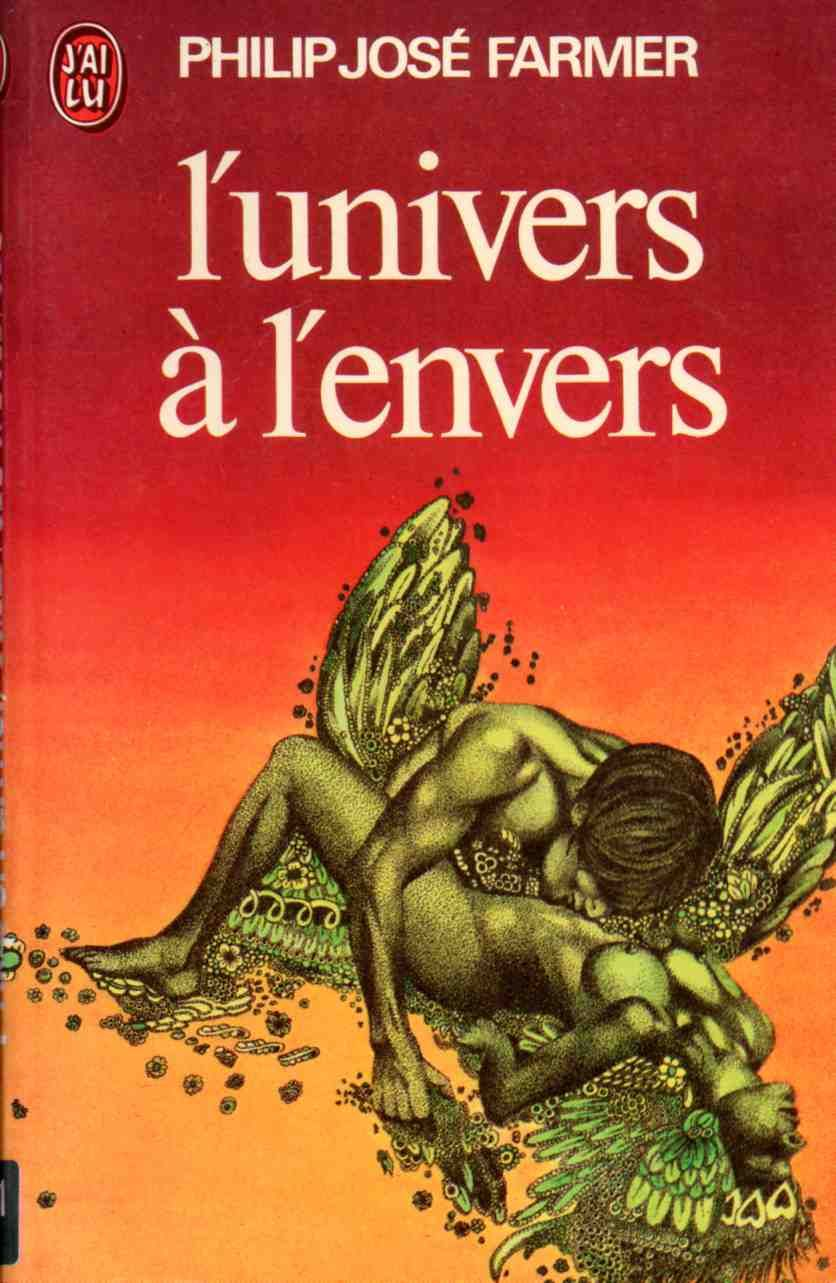 Publication: L'univers à l'envers  Authors: Philip José Farmer Year: 1975-02-20 Publisher: J'ai Lu Pub. Series: J'ai Lu - Science Fiction Pub. Series #: 581  Cover: Michelangeli