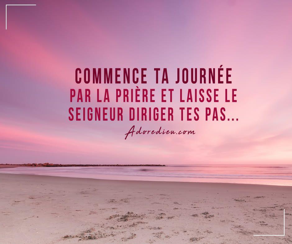 Commence Ta Journee Par La Priere Et Laisse Le Seigneur Diriger Tes Pas Priere Images Chretiennes Citations Chretiennes