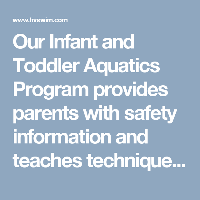 Our Infant and Toddler Aquatics Program provides parents with safety information and teaches techniques to help orient their children to the water. Classes are designed so the child has fun while being introduced to simple movements and terms that pertain to basic aquatic skills, as well as learning independence in the water.