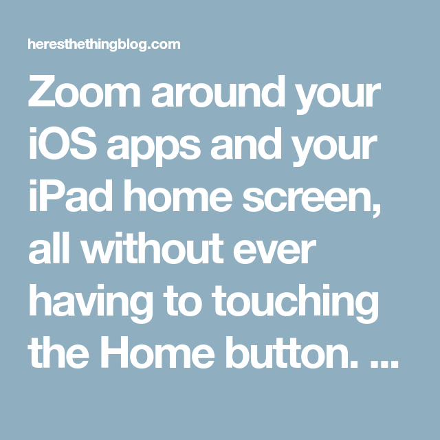 Zoom around your iOS apps and your iPad home screen, all