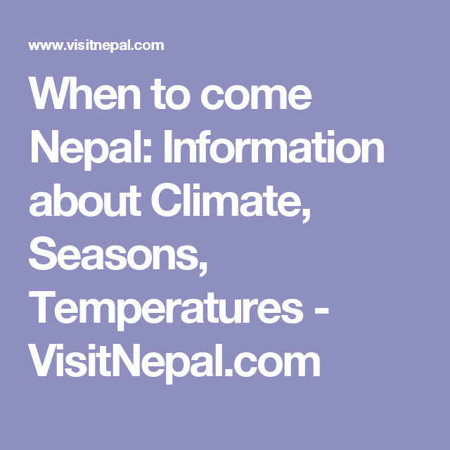 When to come Nepal: Information about Climate, Seasons, Temperatures - VisitNepal.com