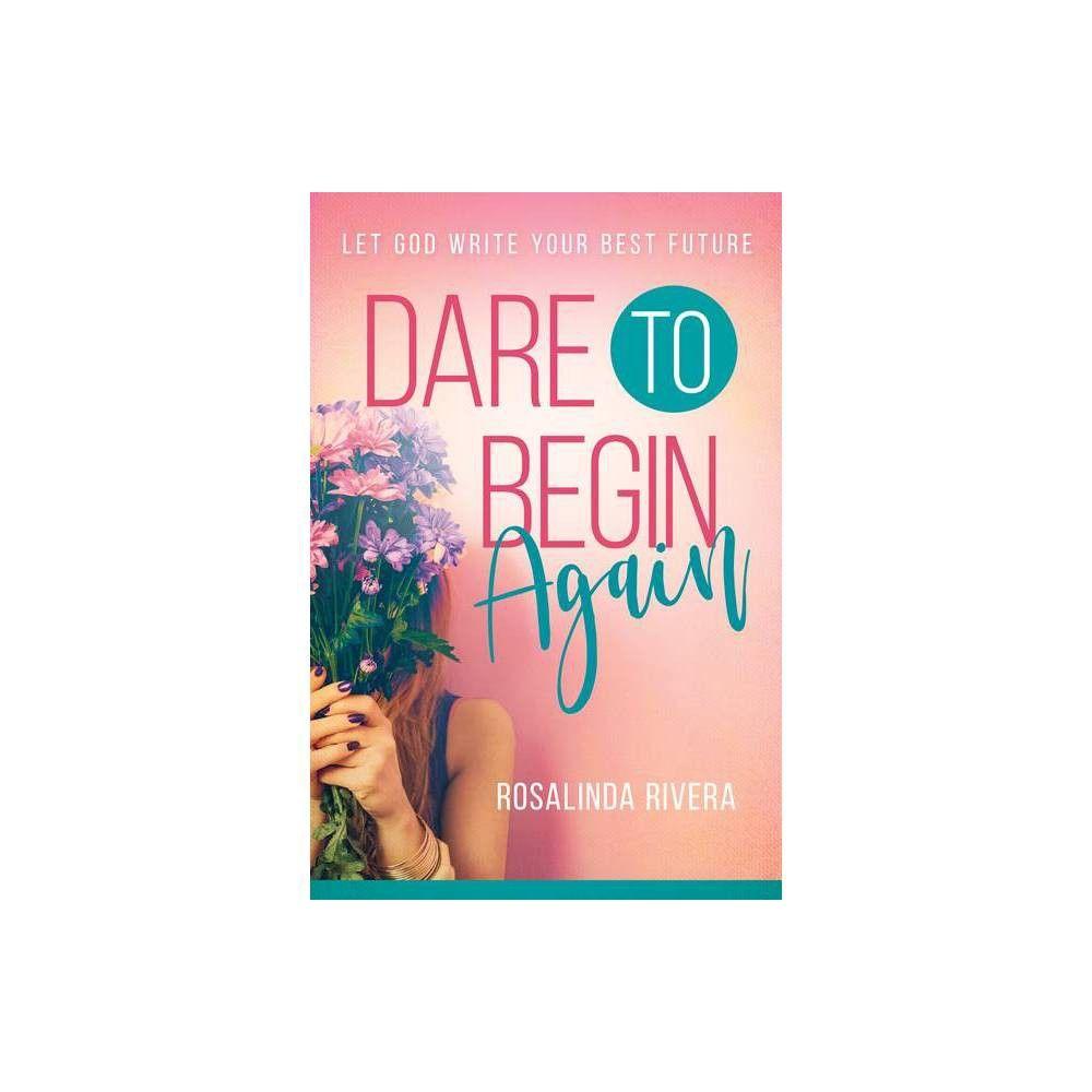 Dare to Begin Again by Rosalinda Rivera Paperback