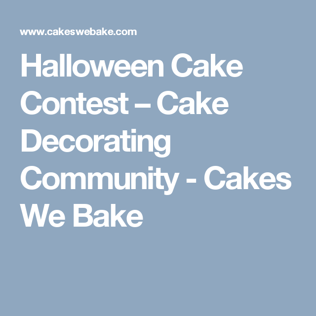 Halloween Cake Contest – Cake Decorating Community - Cakes We Bake