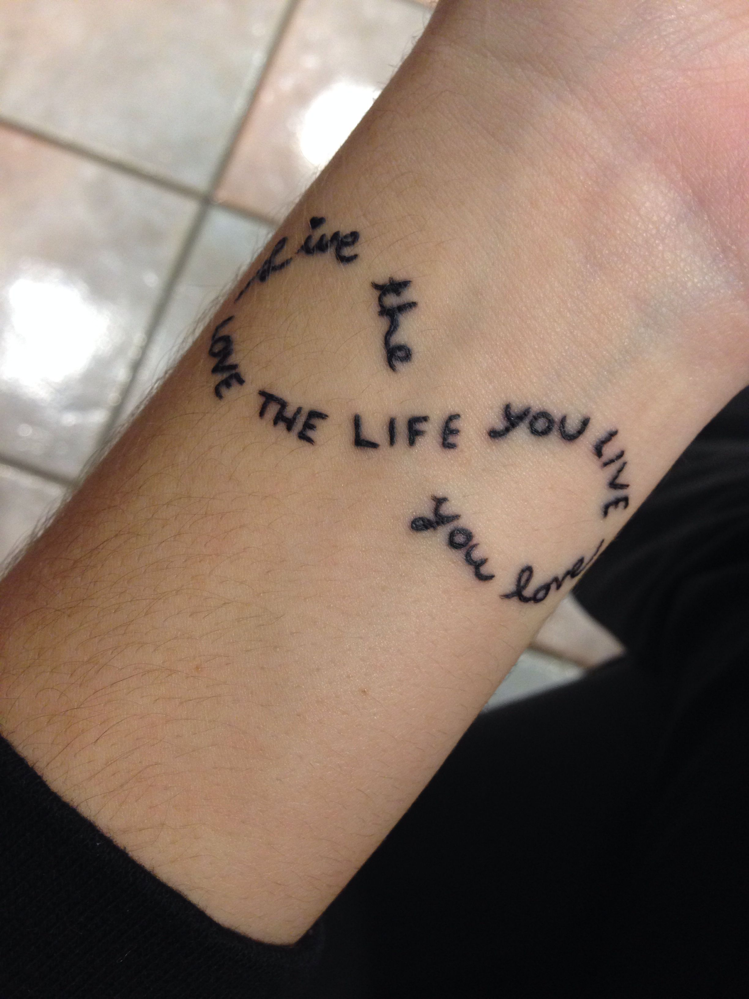 My Tattoo Turned Out Amazing Live The Life You Love Love The Life