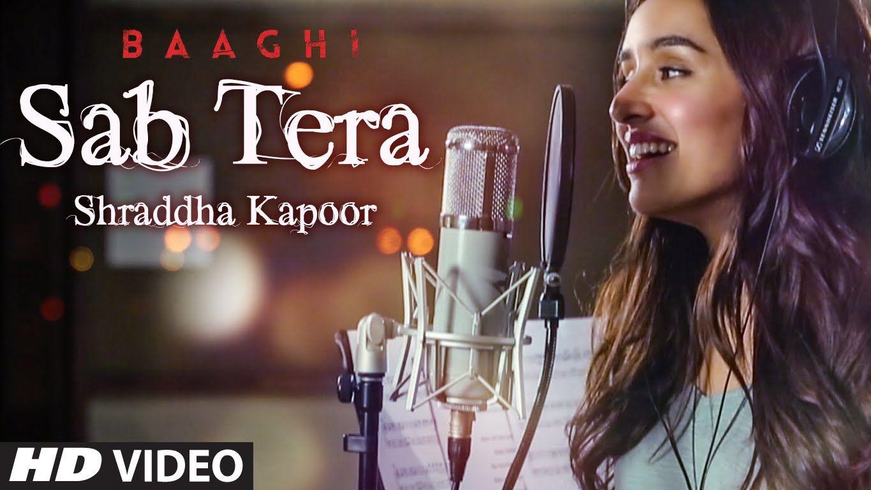 Shraddha Kapoor Sab Tera Song Baaghi Tiger Shroff Armaan Malik Amaal Mallik Sabbir Khan Love Songs Hindi Love Songs Playlist Bollywood Music Videos