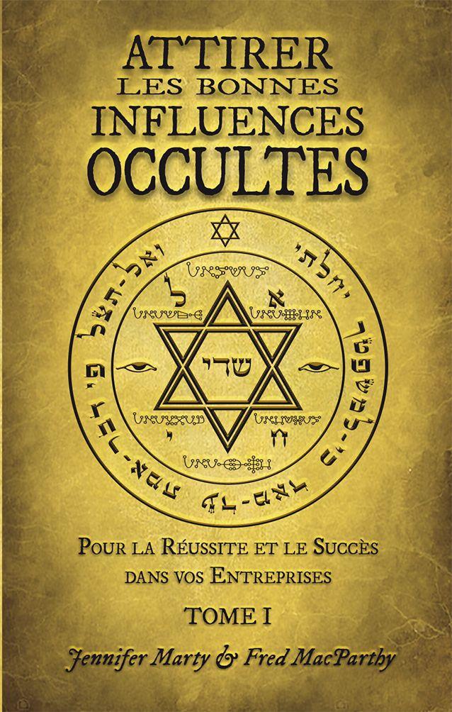 Attirer Les Bonnes Influences Occultes Tome I Occulte Kabbale Magie Pratique