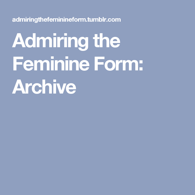 Admiring the feminine form