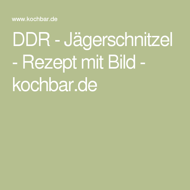DDR - Jägerschnitzel - Rezept mit Bild - kochbar.de