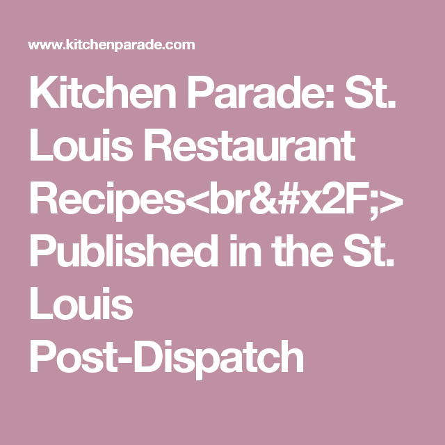 Kitchen Parade: St. Louis Restaurant Recipes<br/> Published in the St. Louis Post-Dispatch