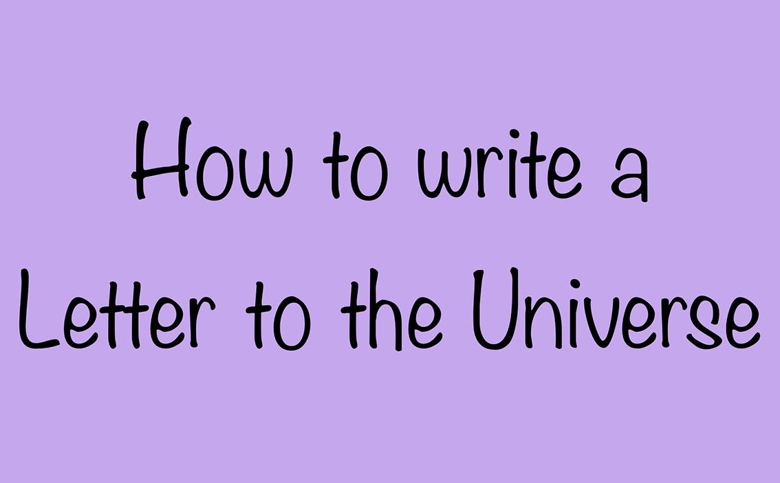how to write a letter to the universe life can be full of ups and downs sometimes we can feel as though we are in a rut which can block our ability