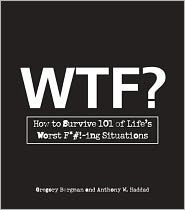 WTF?: How to Survive 101 of Life's Worst F*#!-ing Situations  by Gregory Bergman, Anthony W. Haddad