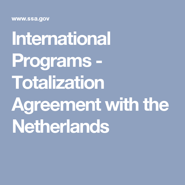 International Programs Totalization Agreement With The Netherlands