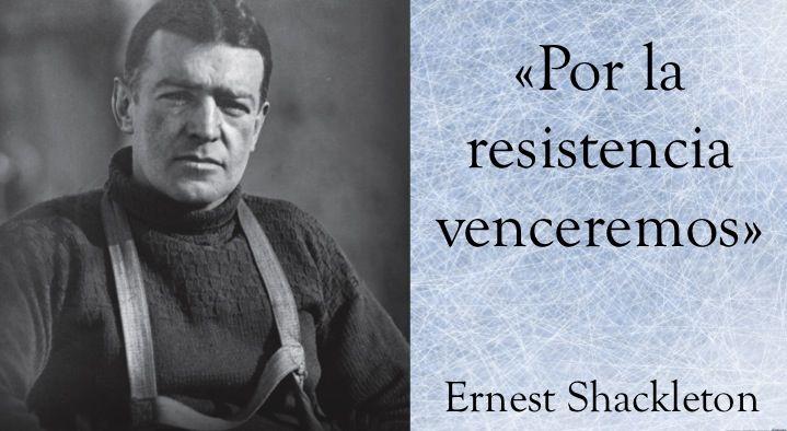 """""""Por la resistencia venceremos"""" Shackleton"""