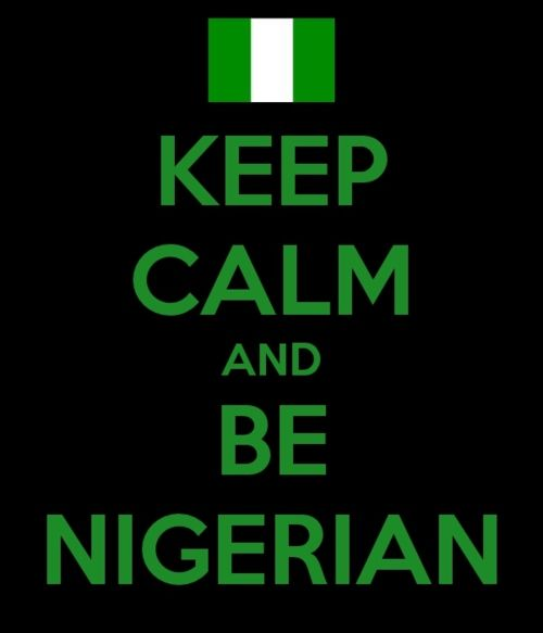 keep calm and be nigerian .