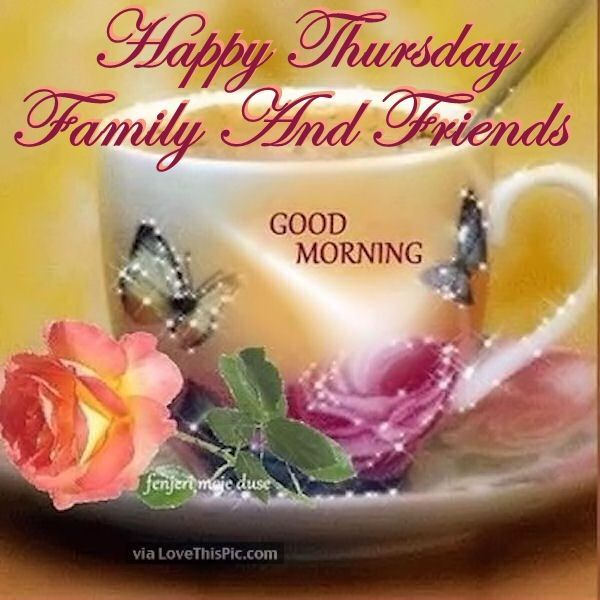Happy Thursday Family And Friends Good Morning Bill Morning