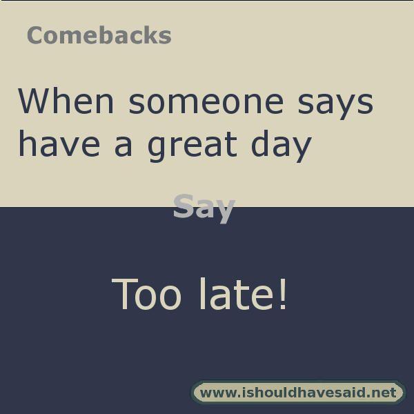 Nice comebacks