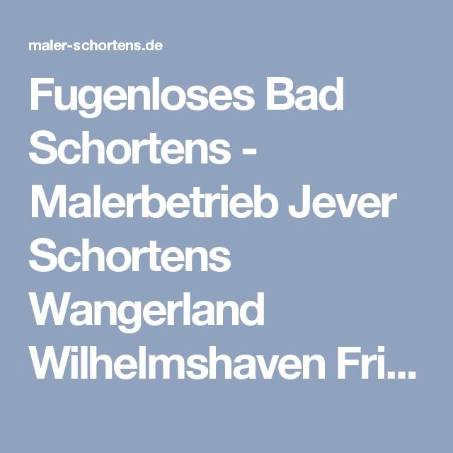 Fugenloses Bad Schortens - Malerbetrieb Jever Schortens Wangerland Wilhelmshaven Friesland
