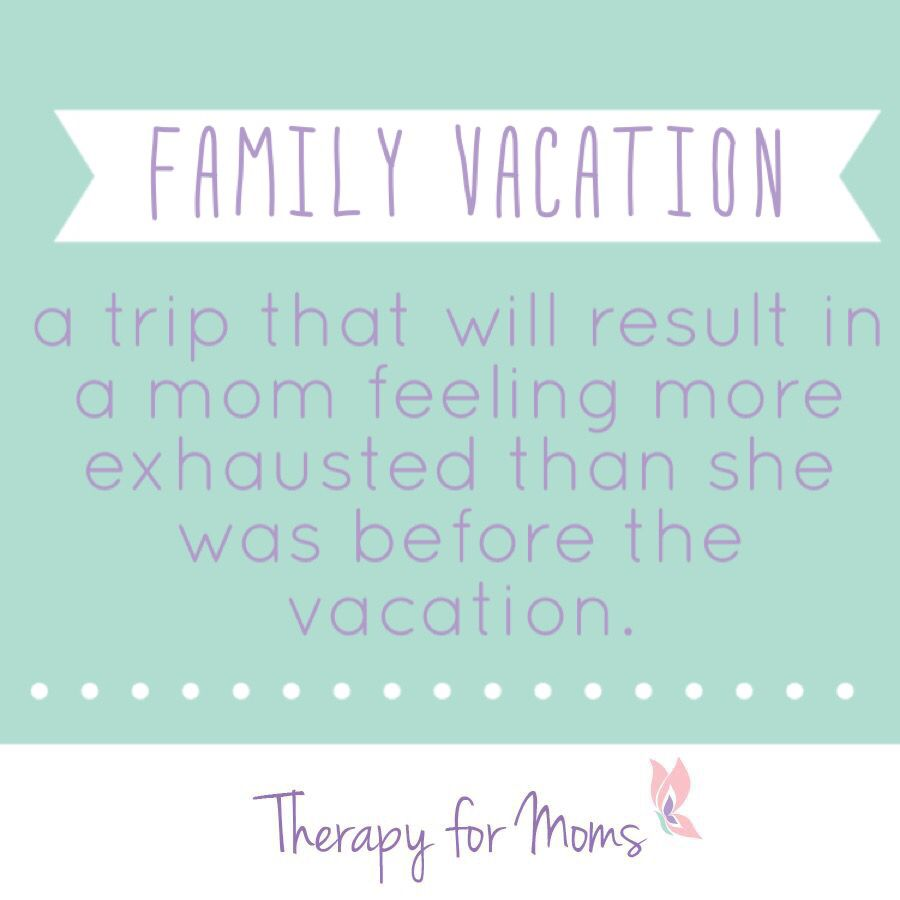 Family Vacations Are Exhausting Family Vacation Mom Definition Vacation