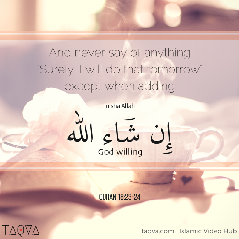 And Never Say Of Anything Surely I Will Do That Tomorrow Except When Adding Inshaallah Quran 18 23 24 Islam Koranverse Arabische Zitate Islamic Quotes