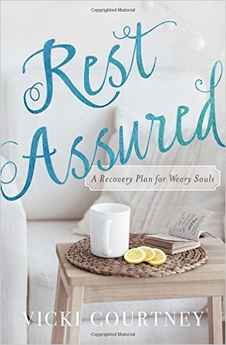 Rest Assured A Recovery Plan For Weary Souls Vicki Courtney