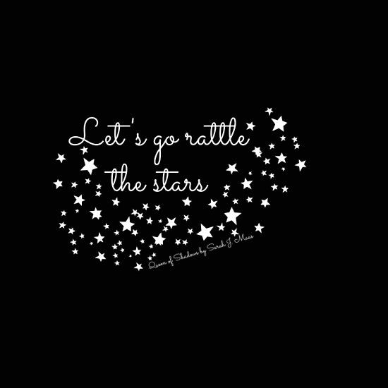 Lets Go Rattle The Stars Queen Of Shadows Quote Art I Love In