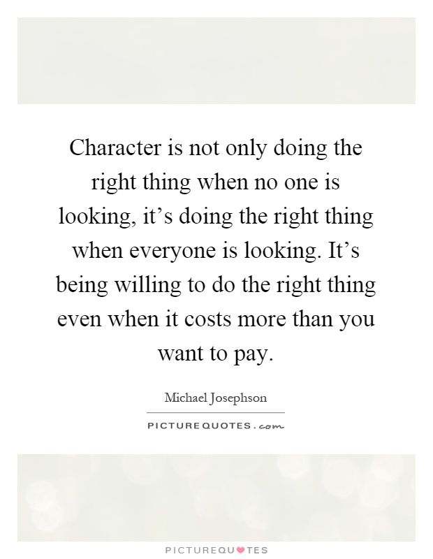 Character Is Not Only Doing The Right Thing When No One Is Looking