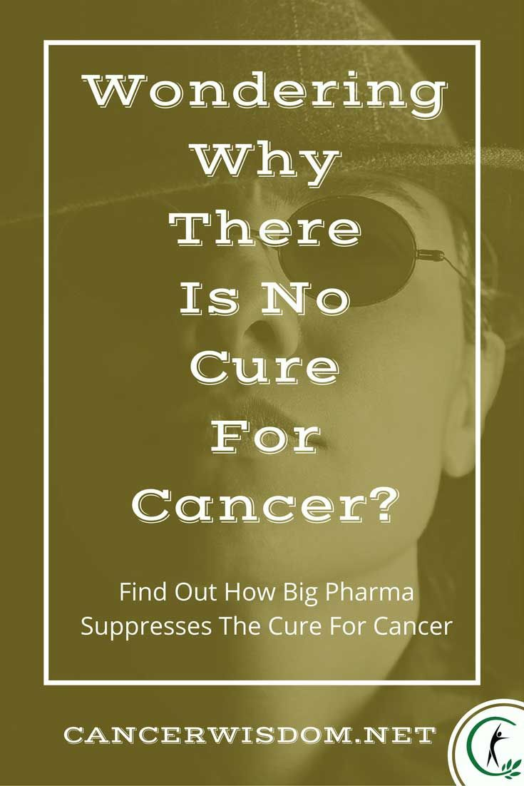 Wondering Why There Is No Cure For Cancer? Find Out The