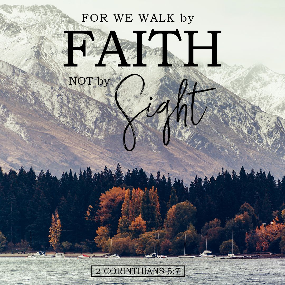 """For we walk by faith, not by sight."" 2 Corinthians 5:7 bibleversestogo.com  #verseoftheday #DailyBibleVerse #Scripture #scriptureart #BibleVerse ..."