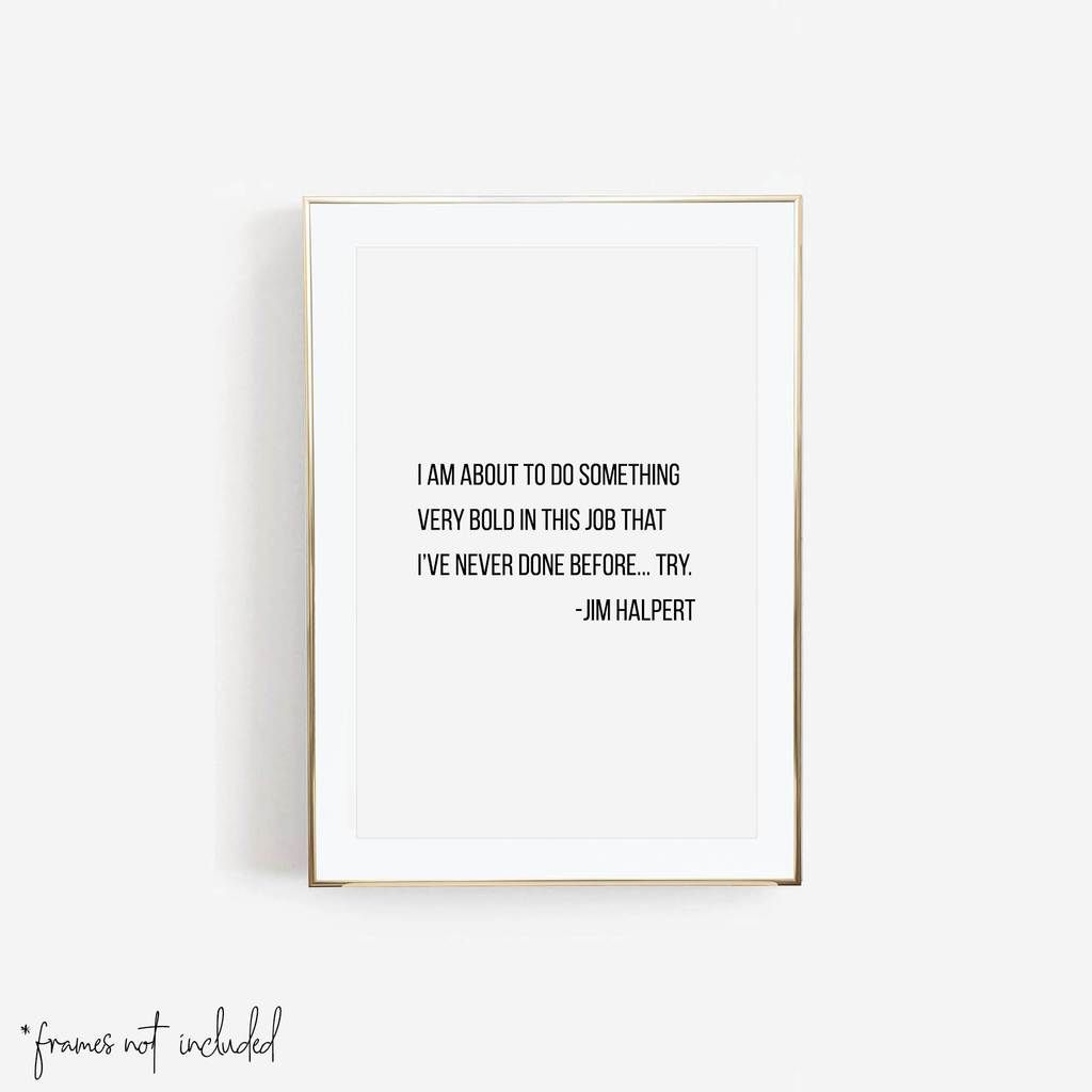 I Am About To Do Something Very Bold In This Job That I Ve Never Done Before Try Jim Halpert Quote Print Unframed Jim Halpert Quotes Quote Prints Jim Halpert