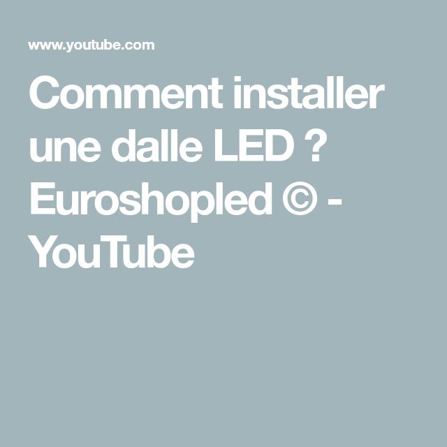 Comment Installer Une Dalle Led Euroshopled C Youtube Led Et Dalles