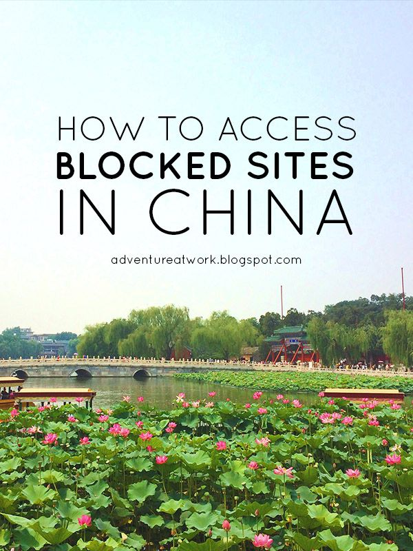 How to access blocked sites in china adventure at work travel how to access blocked sites in china adventure at work travel wanderlust stories pinterest china wanderlust and asia ccuart Images