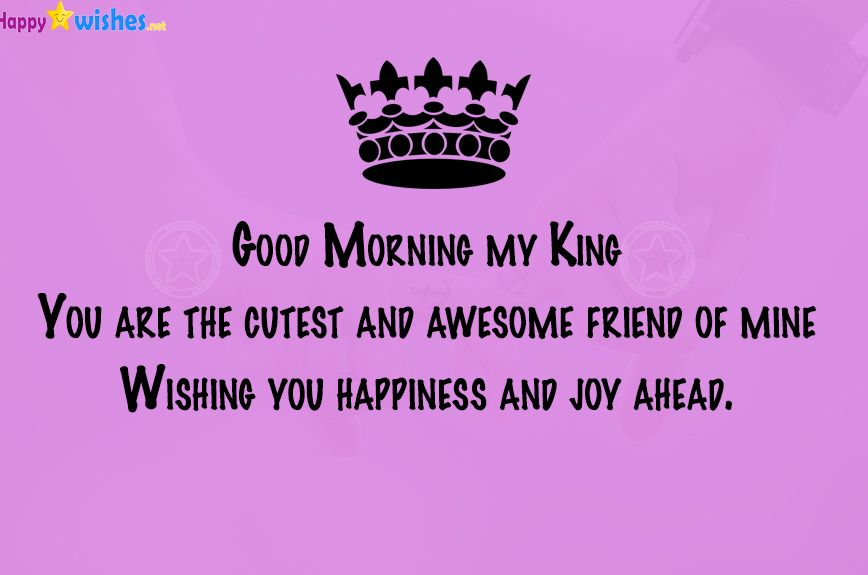 Good Morning My King You Are My Best Friend My King Quotes Good Morning Texts Good Morning Quotes